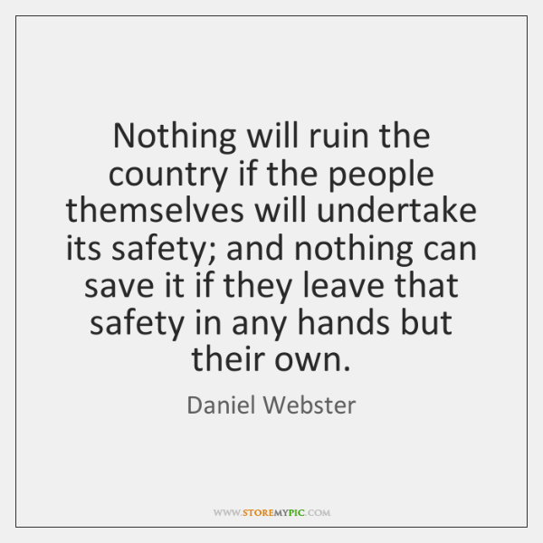 Nothing will ruin the country if the people themselves will undertake its ...