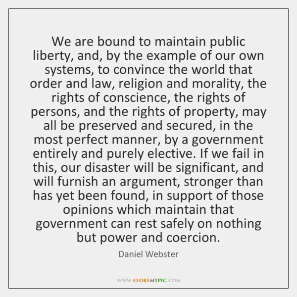 We are bound to maintain public liberty, and, by the example of ...