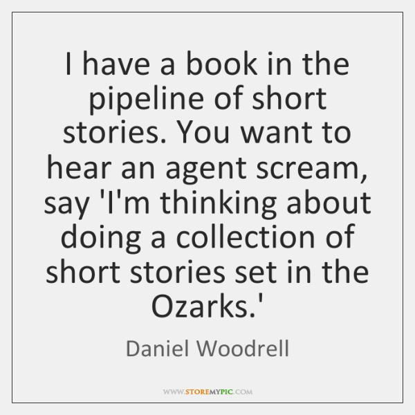 I have a book in the pipeline of short stories. You want ...