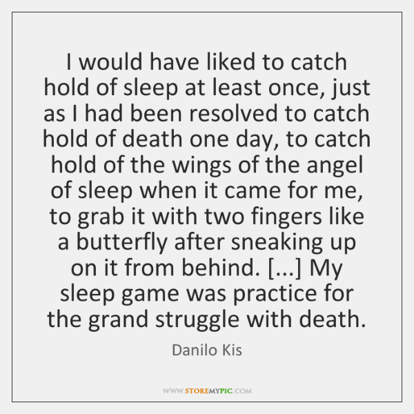 I would have liked to catch hold of sleep at least once, ...
