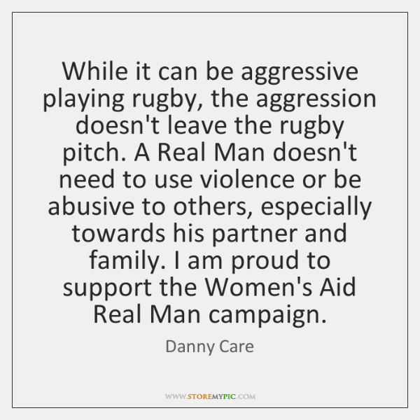 While it can be aggressive playing rugby, the aggression doesn't leave the ...