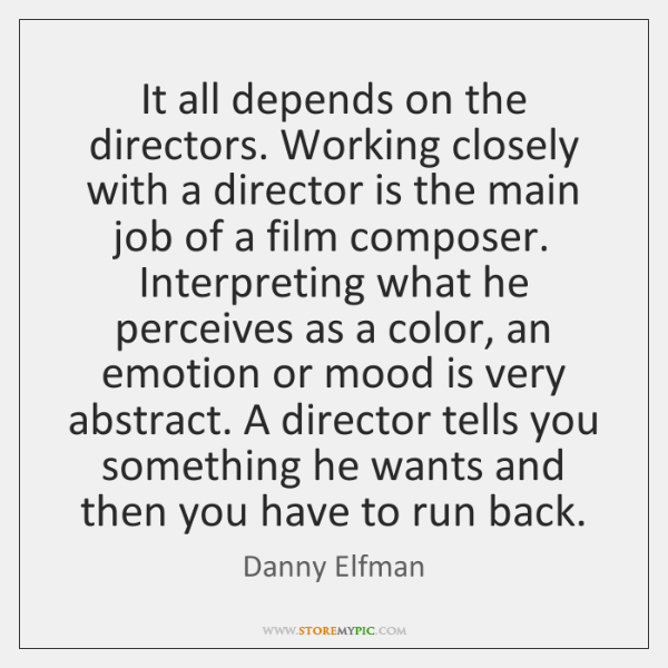 It all depends on the directors. Working closely with a director is ...