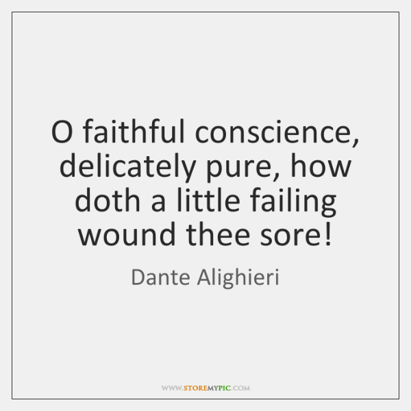 O faithful conscience, delicately pure, how doth a little failing wound thee ...