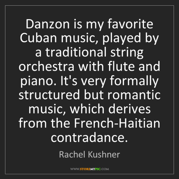 Rachel Kushner: Danzon is my favorite Cuban music, played by a traditional...