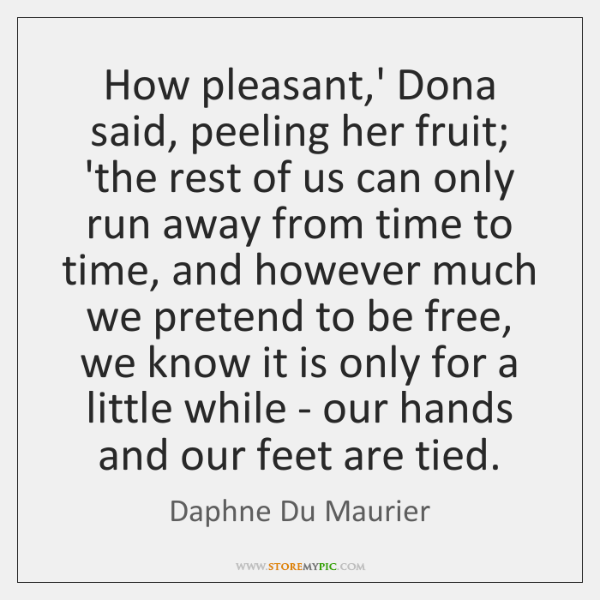 How pleasant,' Dona said, peeling her fruit; 'the rest of us ...