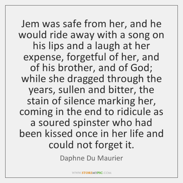 Jem was safe from her, and he would ride away with a ...
