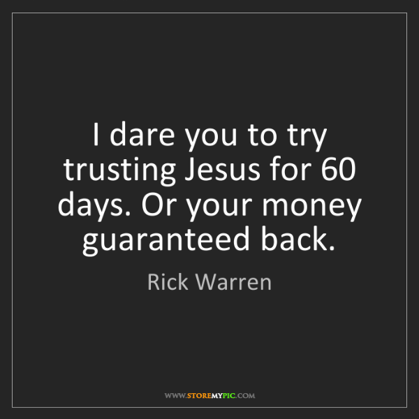 Rick Warren: I dare you to try trusting Jesus for 60 days. Or your...