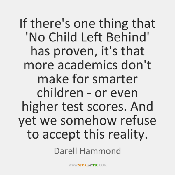 If there's one thing that 'No Child Left Behind' has proven, it's ...