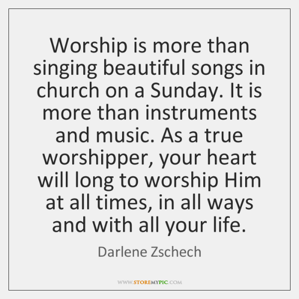 Worship is more than singing beautiful songs in church on a Sunday. ...