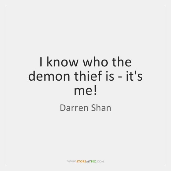 I know who the demon thief is - it's me!