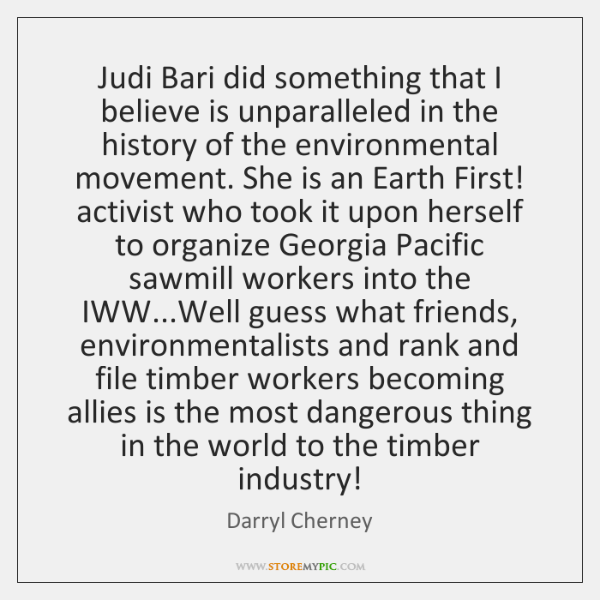 Judi Bari did something that I believe is unparalleled in the history ...