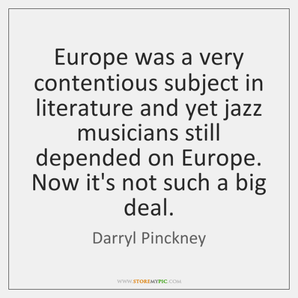 Europe was a very contentious subject in literature and yet jazz musicians ...