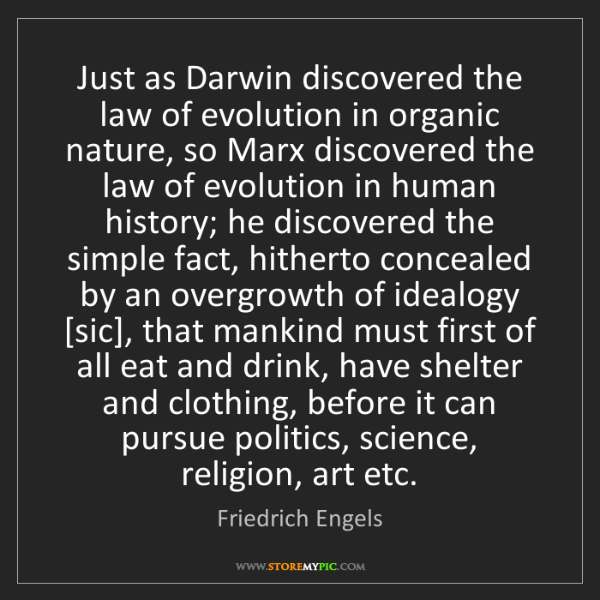Friedrich Engels: Just as Darwin discovered the law of evolution in organic...
