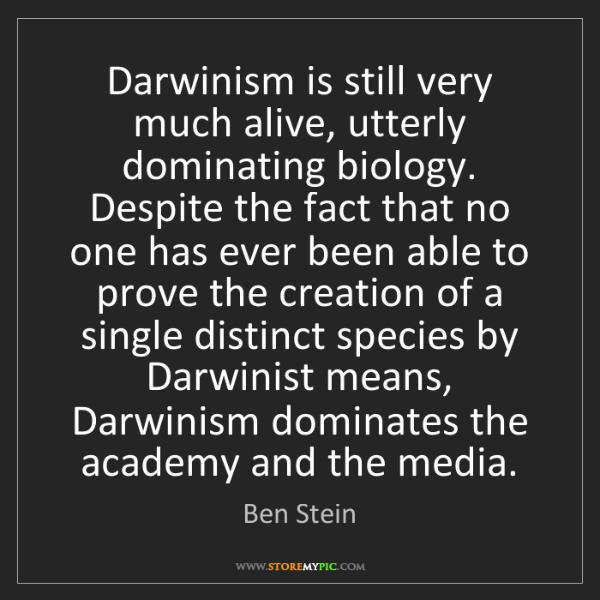 Ben Stein: Darwinism is still very much alive, utterly dominating...