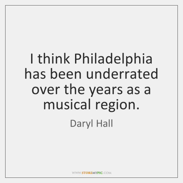 I think Philadelphia has been underrated over the years as a musical ...