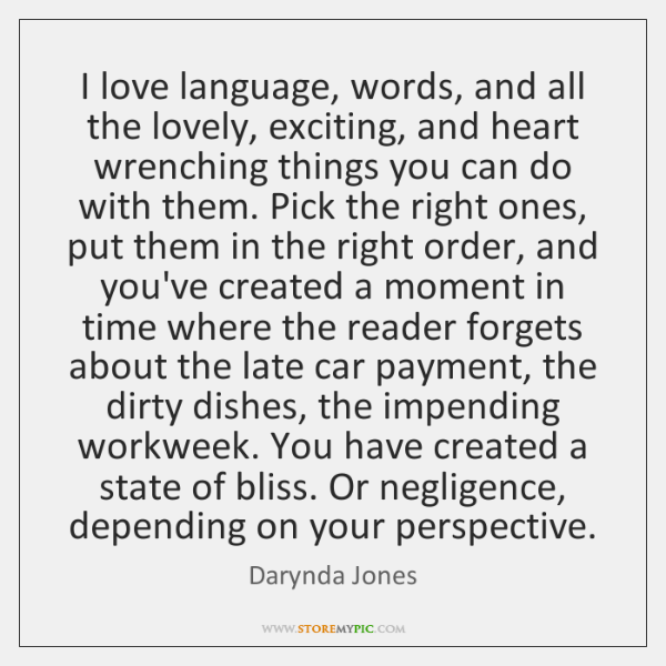I love language, words, and all the lovely, exciting, and heart wrenching ...