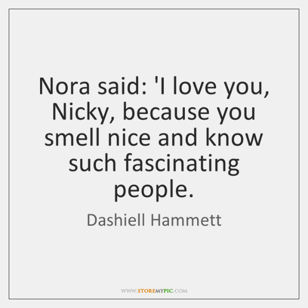 Nora said: 'I love you, Nicky, because you smell nice and know ...
