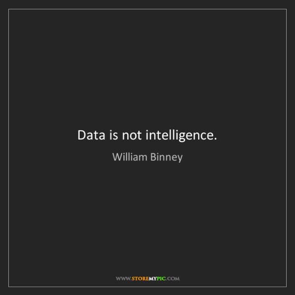 William Binney: Data is not intelligence.
