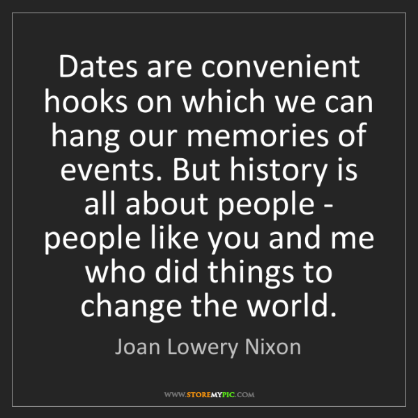 Joan Lowery Nixon: Dates are convenient hooks on which we can hang our memories...