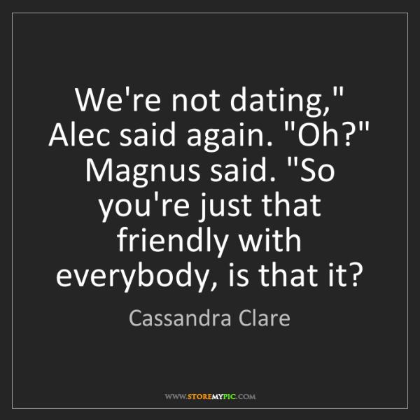 """Cassandra Clare: We're not dating,"""" Alec said again. """"Oh?"""" Magnus said...."""