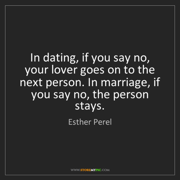 Esther Perel: In dating, if you say no, your lover goes on to the next...