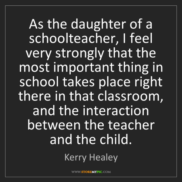 Kerry Healey: As the daughter of a schoolteacher, I feel very strongly...