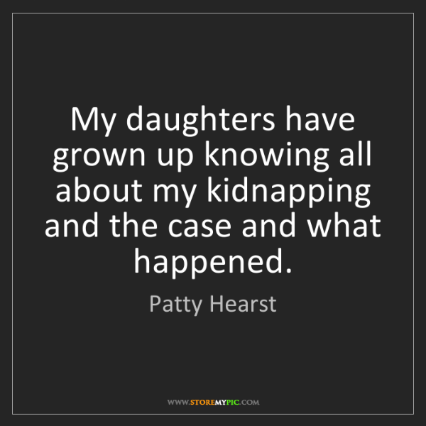 Patty Hearst: My daughters have grown up knowing all about my kidnapping...
