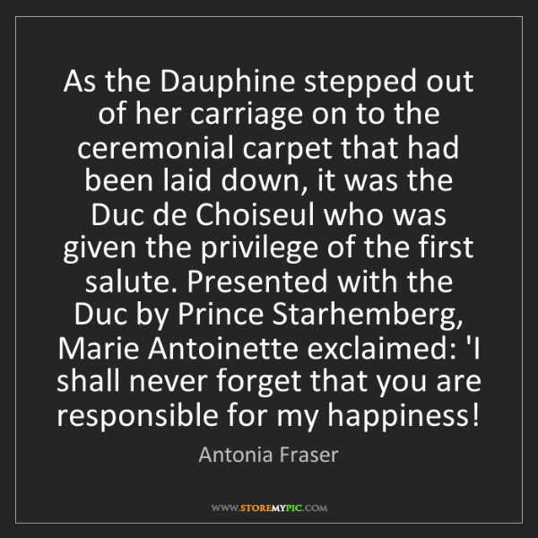 Antonia Fraser: As the Dauphine stepped out of her carriage on to the...