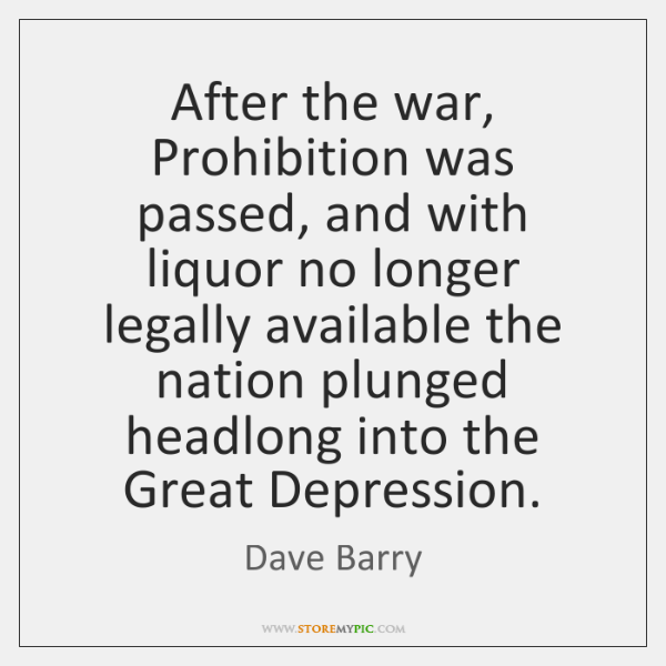 After the war, Prohibition was passed, and with liquor no longer legally ...