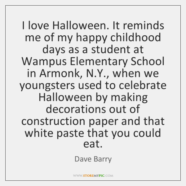 I love Halloween. It reminds me of my happy childhood days as ...