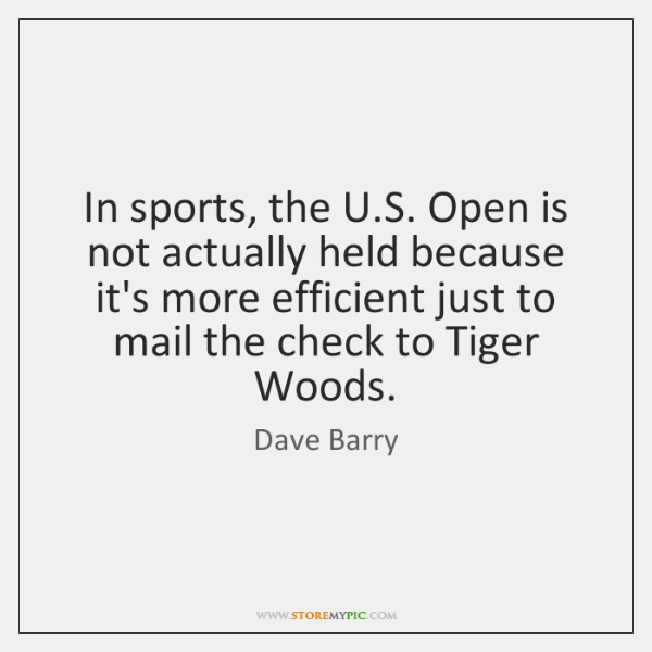 In sports, the U.S. Open is not actually held because it's ...