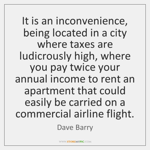 It is an inconvenience, being located in a city where taxes are ...