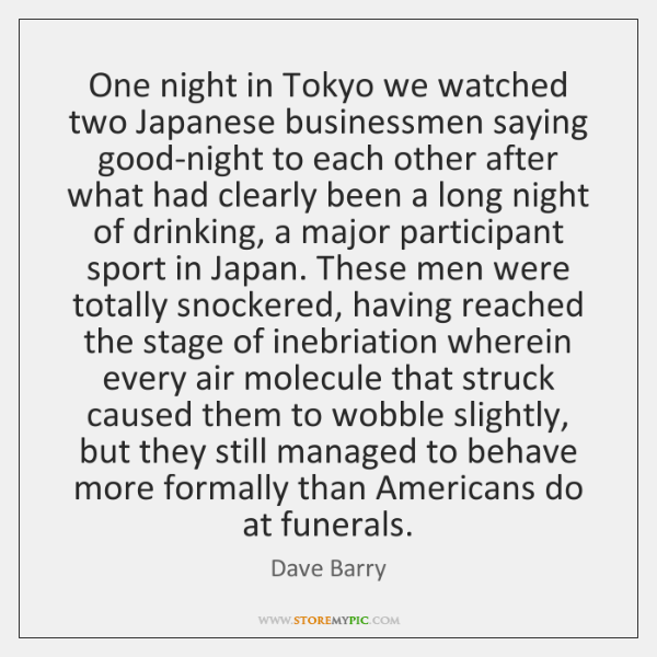 One night in Tokyo we watched two Japanese businessmen saying good-night to ...