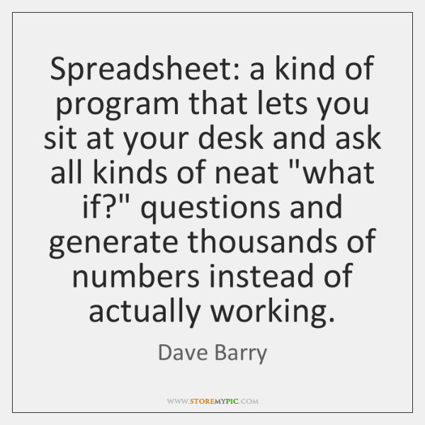 Spreadsheet: a kind of program that lets you sit at your desk ...