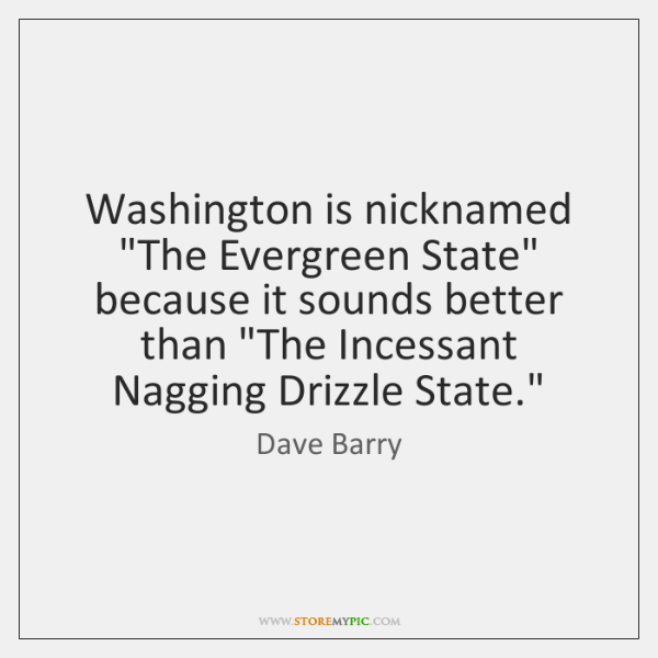 "Washington is nicknamed ""The Evergreen State"" because it sounds better than ""The ..."