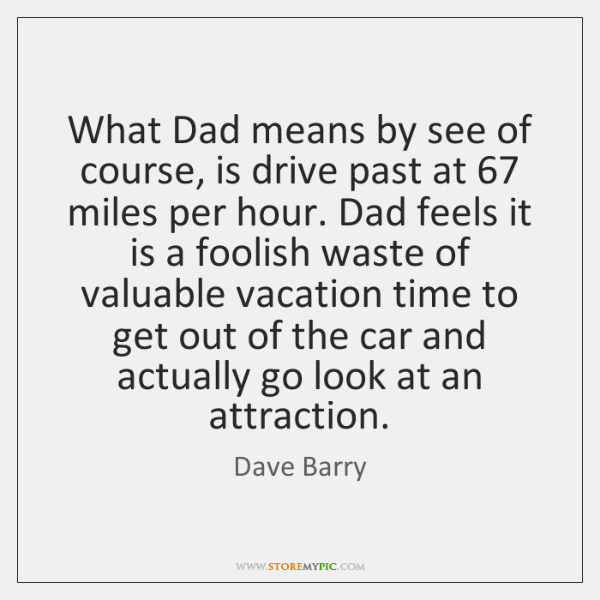 What Dad means by see of course, is drive past at 67 miles ...