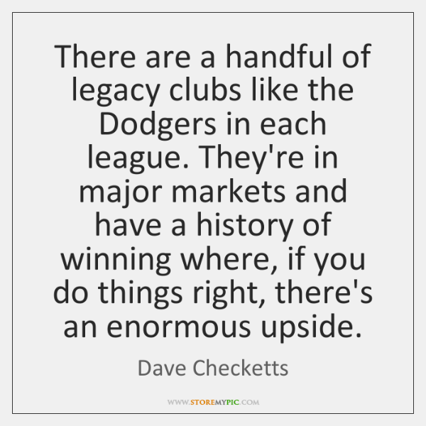 There are a handful of legacy clubs like the Dodgers in each ...