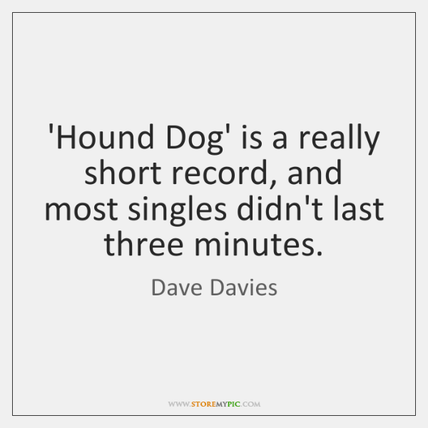 'Hound Dog' is a really short record, and most singles didn't last ...