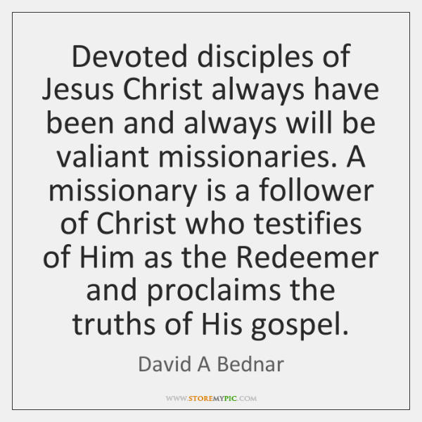 Devoted disciples of Jesus Christ always have been and always will be ...