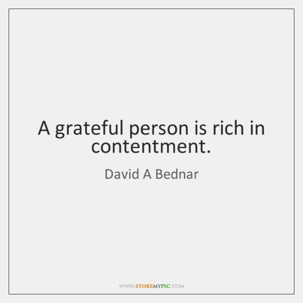 A grateful person is rich in contentment.