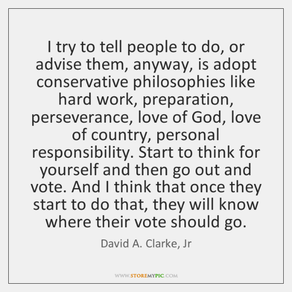 I try to tell people to do, or advise them, anyway, is ...