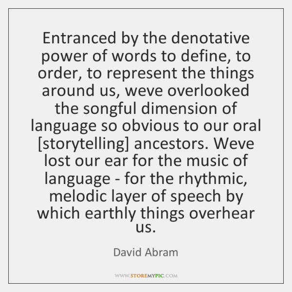 Entranced by the denotative power of words to define, to order, to ...