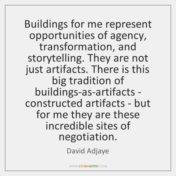 Buildings for me represent opportunities of agency, transformation, and storytelling. They are ...