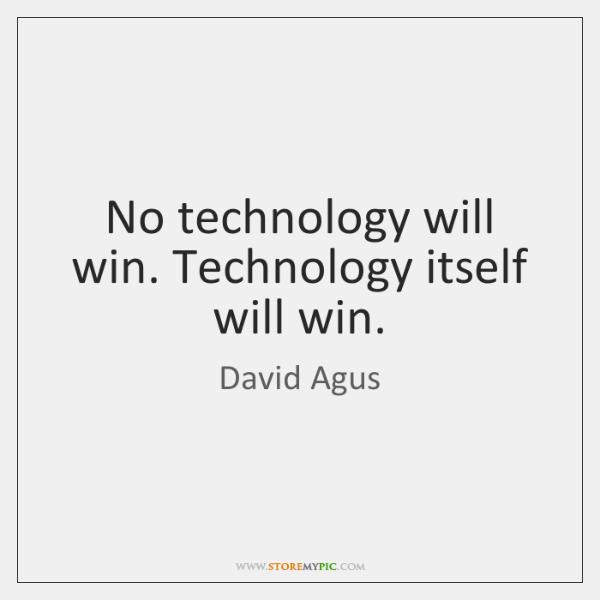 No technology will win. Technology itself will win.