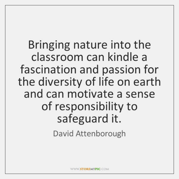 Bringing nature into the classroom can kindle a fascination and passion for ...