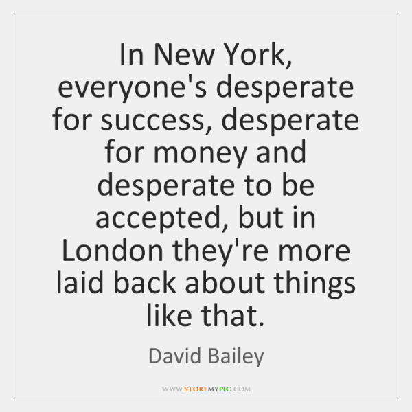In New York, everyone's desperate for success, desperate for money and desperate ...