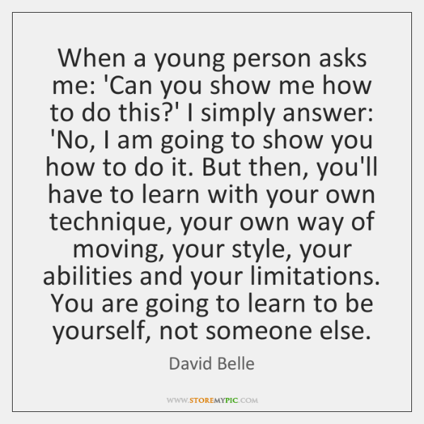 When a young person asks me: 'Can you show me how to ...