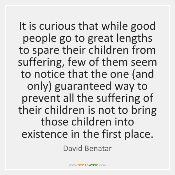 It is curious that while good people go to great lengths to ...