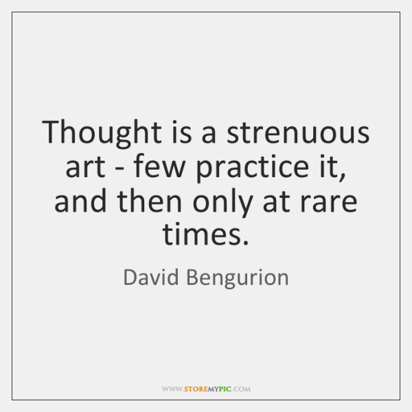 Thought is a strenuous art - few practice it, and then only ...