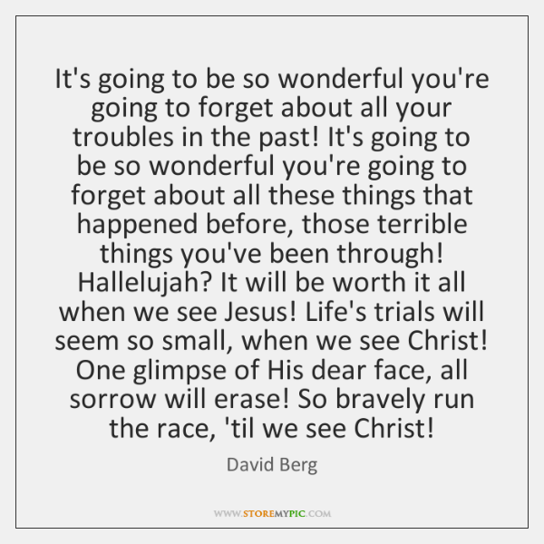 It's going to be so wonderful you're going to forget about all ...